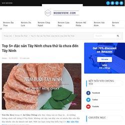 Top 5+ đặc sản Tây Ninh chưa thử là chưa đến Tây Ninh - Nơi Review