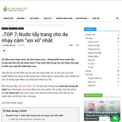 """【TOP 7】Nước tẩy trang cho da nhạy cảm """"xịn xò"""" nhất"""