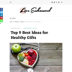 Top 9 Best Ideas for Healthy Gifts