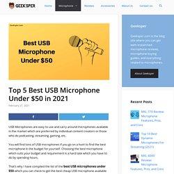 Top 5 Best USB Microphone Under $50 in 2021