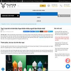 Top 5 câu hỏi về tinh dầu Vape khiến nhiều người băn khoăn nhất