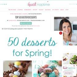 Top 50 Easter Desserts - I Heart Nap Time