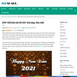 [TOP 100] Hình nền tết 2021 Siêu đẹp, Siêu chất - Topshare.vn