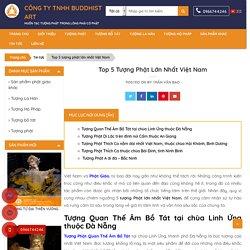 Top 5 tượng phật lớn nhất Việt Nam [Hình ảnh sắc nét]