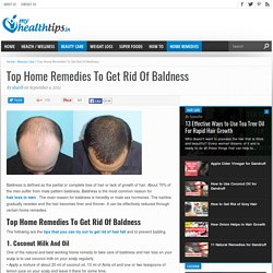 Top Home Remedies To Get Rid Of Baldness