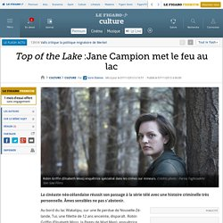 Top of the Lake :Jane Campion met le feu au lac