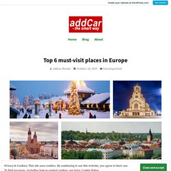 Top 6 must-visit places in Europe