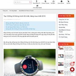Top 5 Đồng hồ thông minh tốt nhất, đáng mua nhất 2019