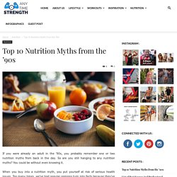 Top 10 Nutrition Myths from the '90s