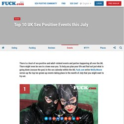 Top 10 UK Sex Positive Events this July - Events - Fuck.com