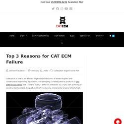 Top 3 Reasons for CAT ECM Failure
