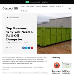 Top Reasons Why You Need a Roll-Off Dumpster