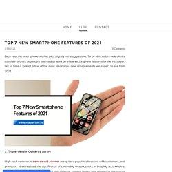 Top 7 New Smartphone Features of 2021