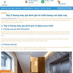 Top 5 thang máy gia đình giá rẻ chất lượng cao hiện nay