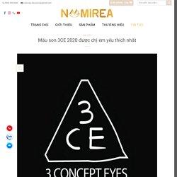 Top màu son 3CE được yêu thích nhất 2020 - Namirea Shop