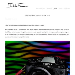 Top tips for the FujiFilm X-T1 — Dade Freeman