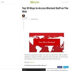 Top 10 Ways to Access Blocked Stuff on The Web