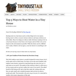 Top 5 Ways to Heat Water in a Tiny House