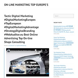 Tactic Digital Marketing #DigitalMarketingEuropes #TopEuropean #DigitalMarketingAdvantage #StrategyDigitalBranding #WebAuditor.eu Best Online Advertising Top On-line Shops Consulting