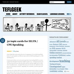 30 topic cards for IELTS / CPE Speaking