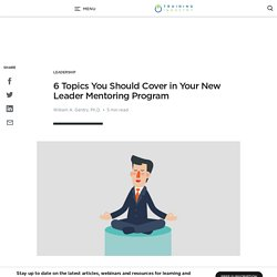 6 Topics You Should Cover in Your New Leader Mentoring Program