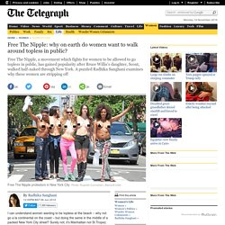Topless women campaign to Free The Nipple: why on earth do women want to walk around topless in public?