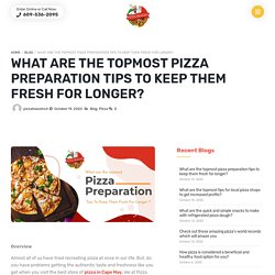 What are the topmost pizza preparation tips to keep them fresh for longer?