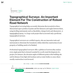 Topographical Surveys: An Important Element For The Construction of Robust Road Network