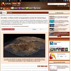 En vidéo : la Nasa révèle la topographie cachée de l'Antarctique