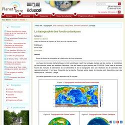 La topographie des fonds océaniques