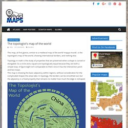 The topologist's map of the world - Vivid Maps