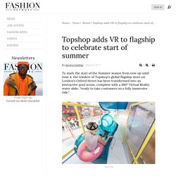 Topshop adds VR to flagship to celebrate start of summer - News : Retail (#831593)