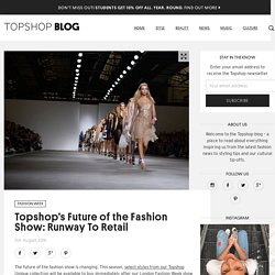 s Future of the Fashion Show: Runway To Retail - Topshop Blog