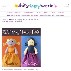 How to Make a Topsy Turvy Doll from any Rag Doll Pattern - Shiny Happy World