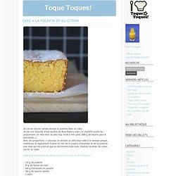 Toque Toques! » Cake à la polenta et au citron