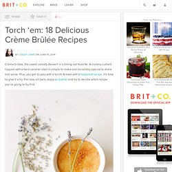 Torch 'em: 18 Delicious Crème Brûlée Recipes