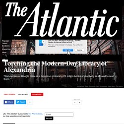 Torching the Modern-Day Library of Alexandria - The Atlantic