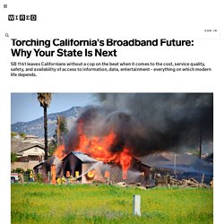 Torching California's Broadband Future: Why Your State Is Next | Wired Business