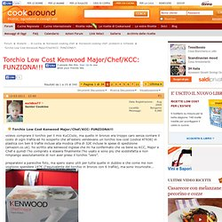 Torchio Low Cost Kenwood Major/Chef/KCC: FUNZIONA!!!