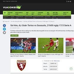 Soi kèo, dự đoán Torino vs Sossuolo, 21h00 ngày 17/3 Serie A