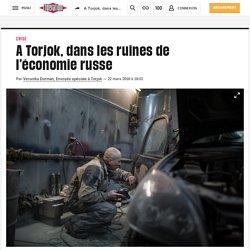 A Torjok, dans les ruines de l'économie russe