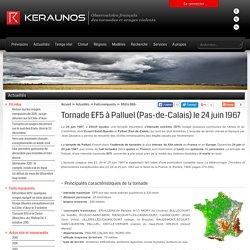 Tornade à Palluel le 24 juin 1967. Tornade EF5 dans le Pas-de-Calais (62), région Nord-Pas de Calais. Tornade F5 en France