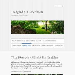 Titte Törnroth − Åländsk lisa för själen – Trädgård à la Rosenholm