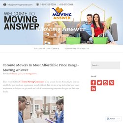 Toronto Movers In Most Affordable Price Range- Moving Answer