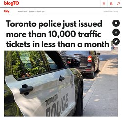 Toronto police just issued more than 10,000 traffic tickets in less than a month