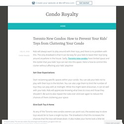 Toronto New Condos: How to Prevent Your Kids' Toys from Cluttering Your Condo – Condo Royalty