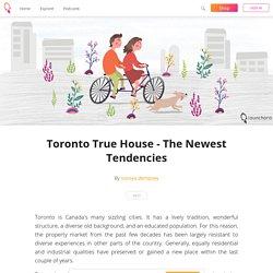 Toronto True House - The Newest Tendencies - soroya dempsey