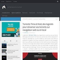 Torrents Time et Kodi, des logiciels pour streamer vos torrents sur navigateur web ou en local - Torrent Français