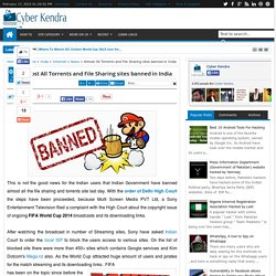 Almost All Torrents and File Sharing sites banned in India - Cyber Kendra - Latest Hacking News And Tech News