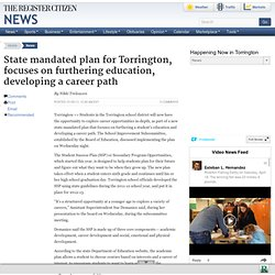 State mandated plan for Torrington, focuses on furthering education, developing a career path